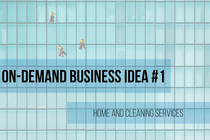 On demand business idea #1: home and cleaning services
