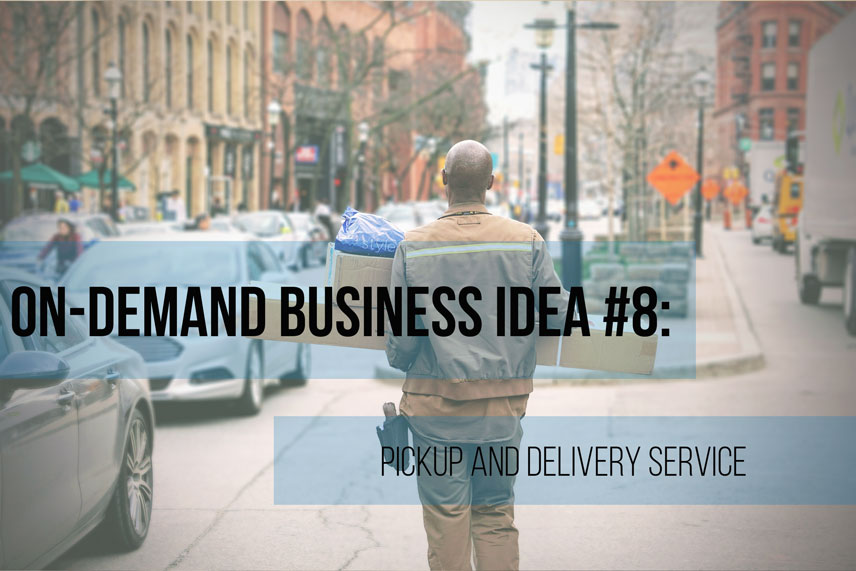 On-demand business idea #8: pickup and delivery service