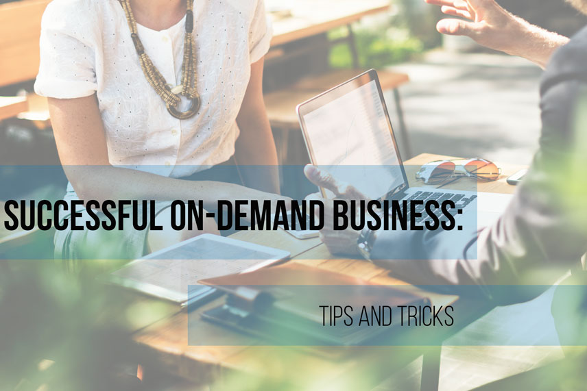 Successful on-demand business: tips and tricks