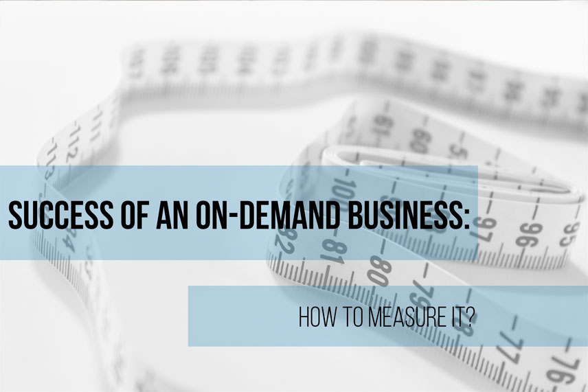 Success of an on-demand business: how to measure it?
