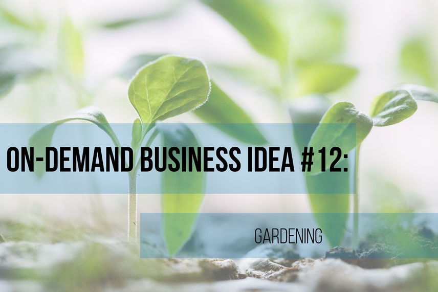 On-demand business idea #12: gardening