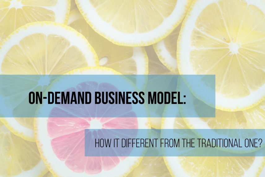 On-demand business model: How is it different from the traditional one?