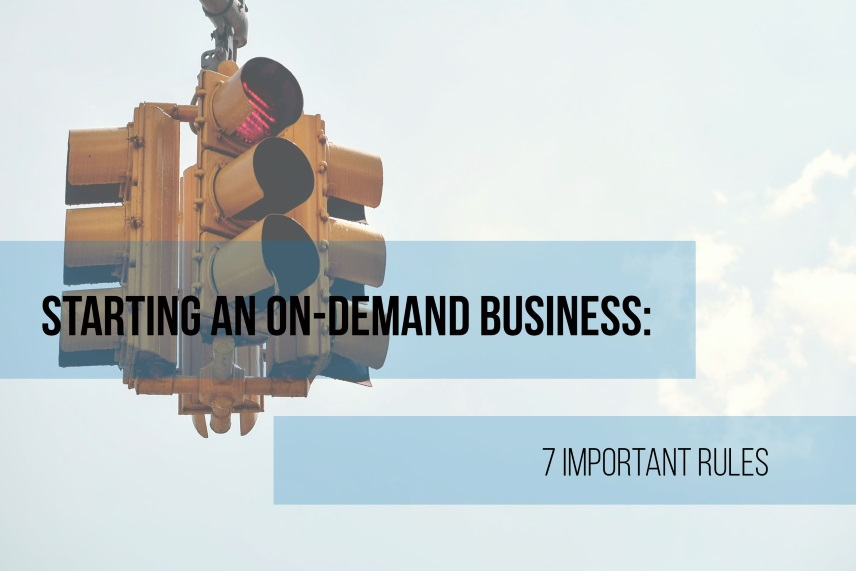 Starting an On-Demand Business: 7 Important Rules