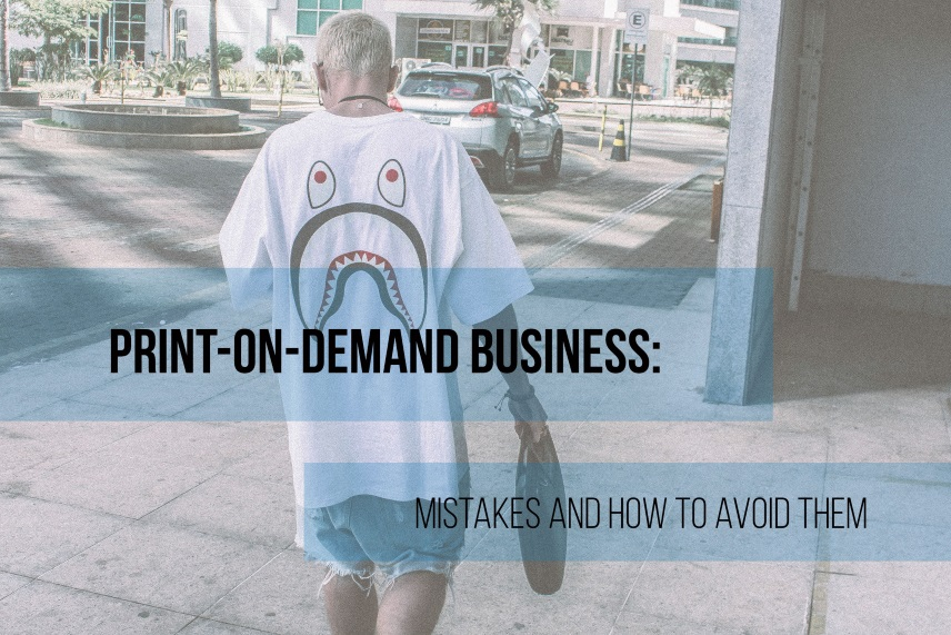 Print-On-Demand business: mistakes and how to avoid them