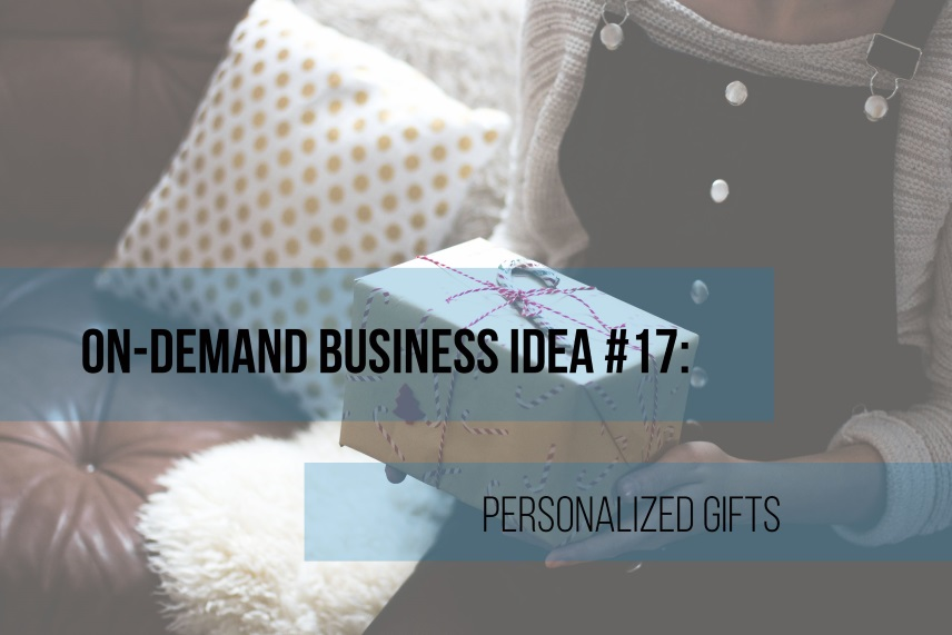 On-Demand business idea #17: personalized gifts