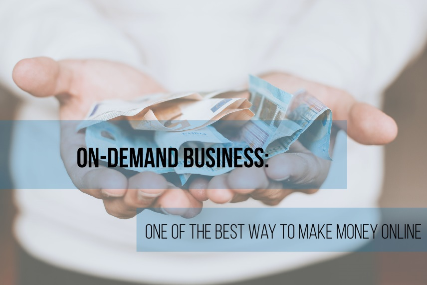 On-demand business - one of the best way to make money online