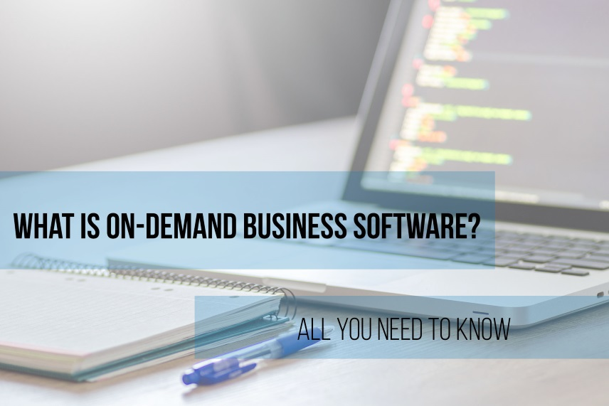 What is on-demand business software? All you need to know.
