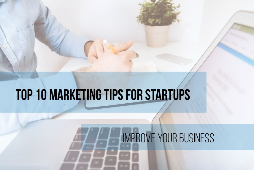 Top 10 Marketing Tips for Startups. Improve Your Business