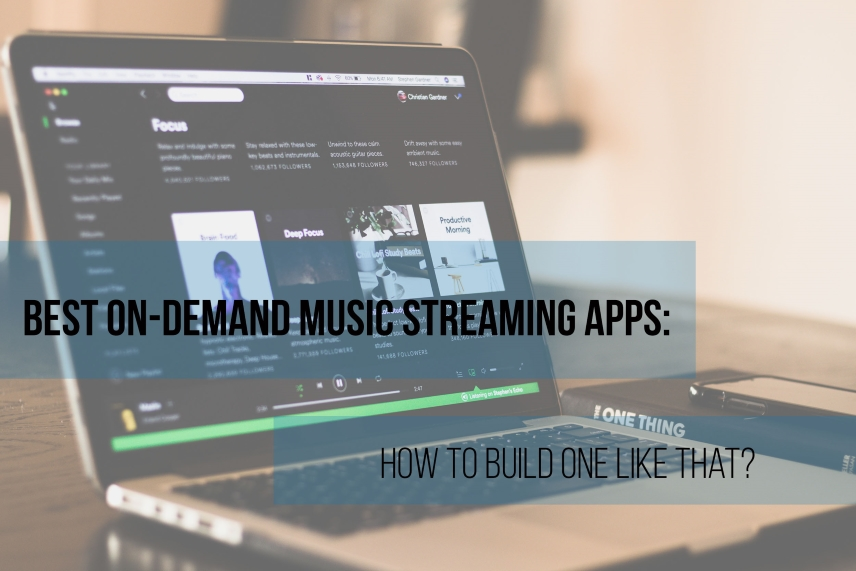 Best On-Demand music streaming apps. How to build one like that?