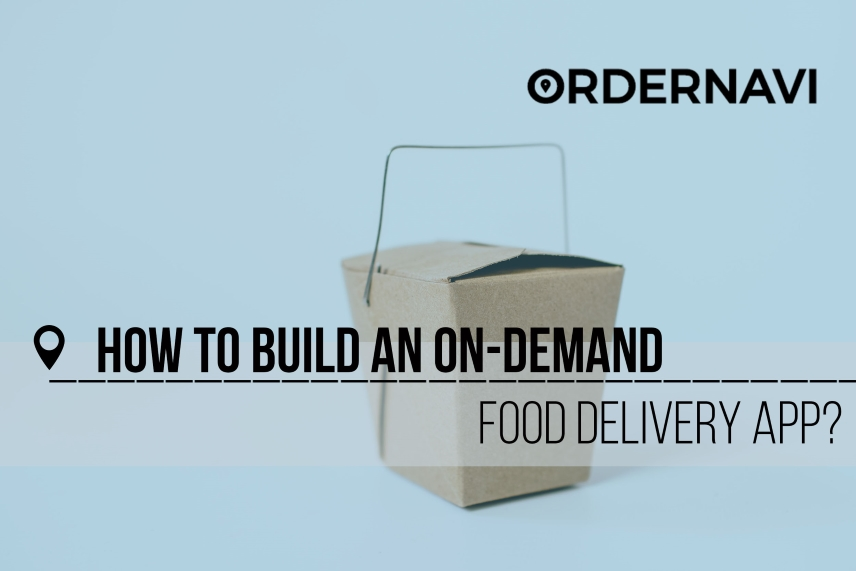 How To Build An On-Demand Food Delivery App?